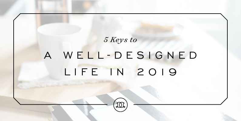 5 Keys to a Well-Designed Life in 2019