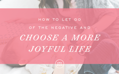 How to Let Go of the Negative and Choose a More Joyful Life