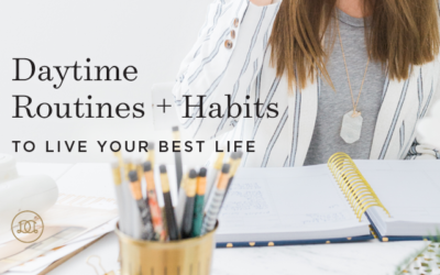 Daytime Routines + Habits To Live Your Best Life