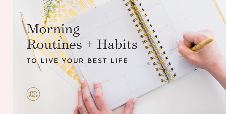 Morning Routines + Habits To Live Your Best Life