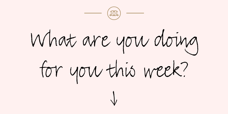 What Are You Doing For You This Week?