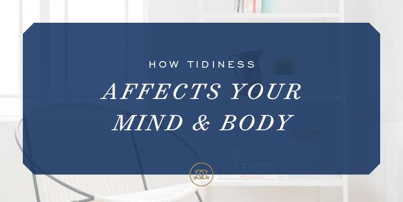 How Tidiness Affects Your Mind & Body