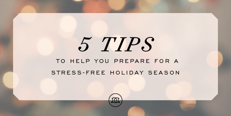 5 Tips to Help You Prepare for a Stress-Free Holiday Season