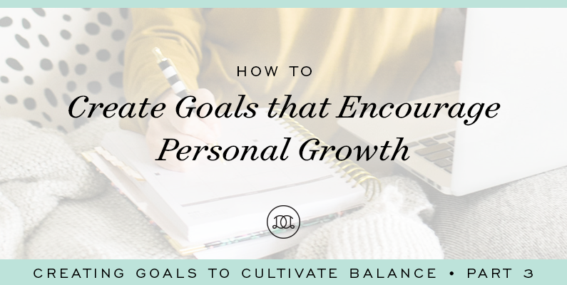 How to Create Goals That Encourage Personal Growth