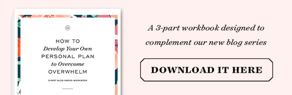 How to Develop Your Own Personal Plan to Overcome Overwhelm: A free 3-part printable workbook designed to complement our blog series! | Day Designer