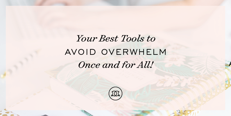 Your Best Tools to Avoid Overwhelm … Once and for All!