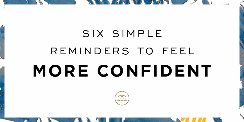 6 Simple Reminders for Building Your Confidence