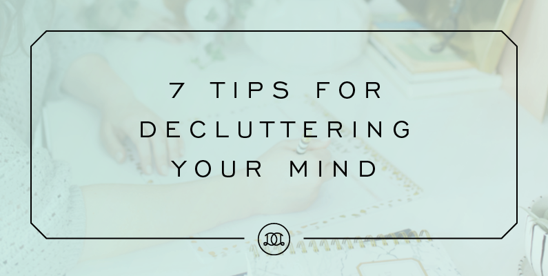 7 Tips for Decluttering Your Mind