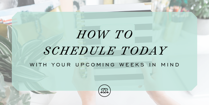 How to Schedule Today With Your Upcoming Weeks in Mind