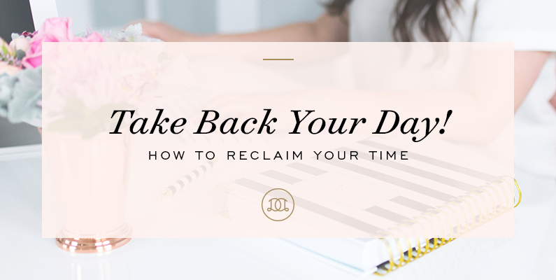 Take Back Your Day! How to Reclaim Your Time