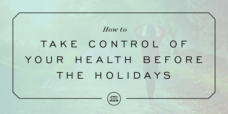 How to Take Control of Your Health Before the Holidays