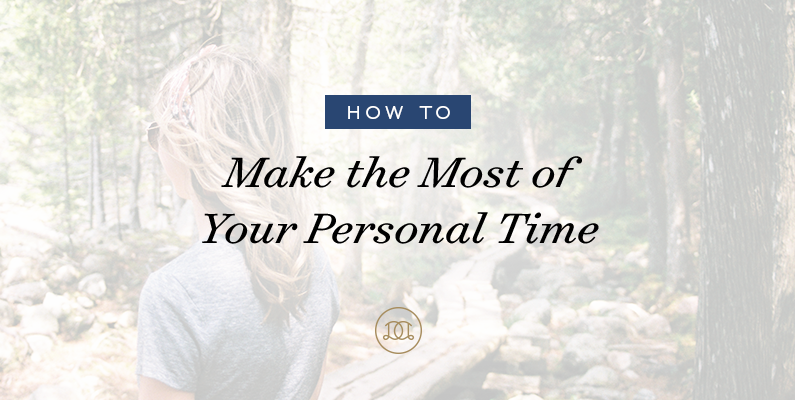 How to Make the Most of Your Personal Time