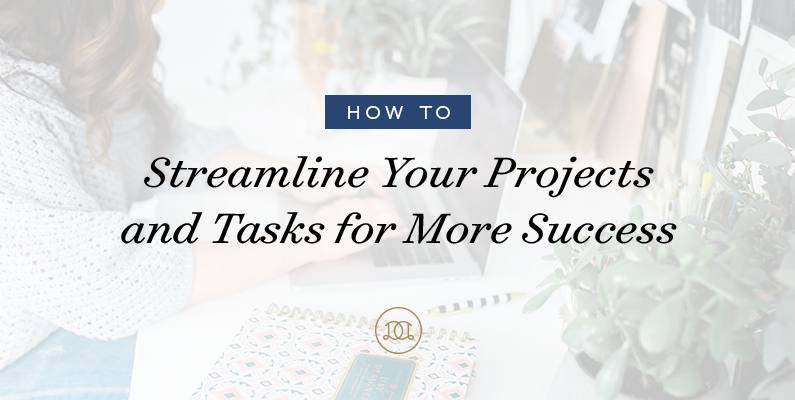 How to Streamline Your Projects and Tasks for More Success
