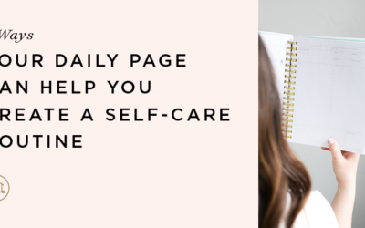 6 Ways Your Daily Page Can Help You Create a Self-Care Routine