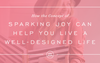 How the Concept of 'Sparking Joy' Can Help You Live a Well-Designed Life