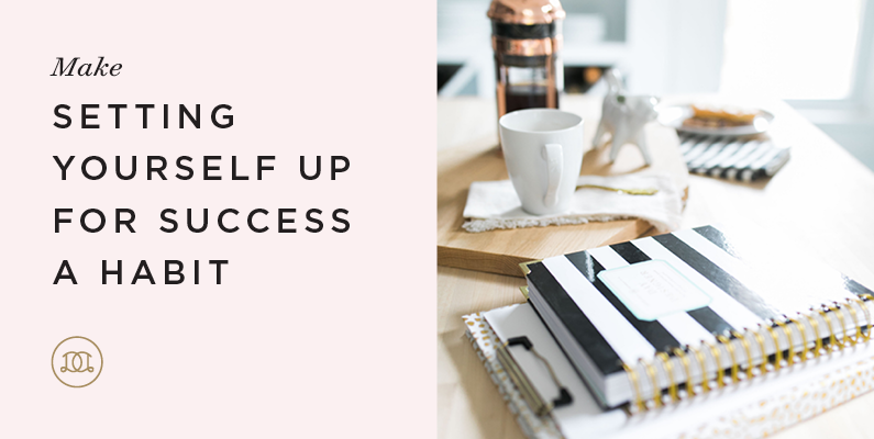 Make Setting Yourself Up For Success a Habit