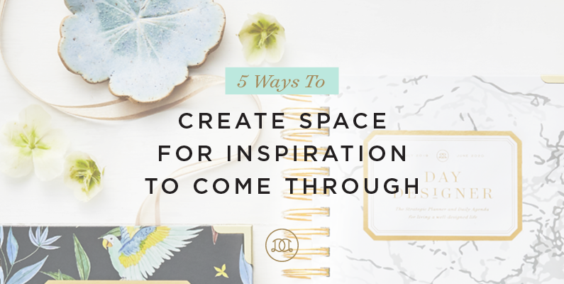 5 Ways to Create Space for Inspiration to Come Through
