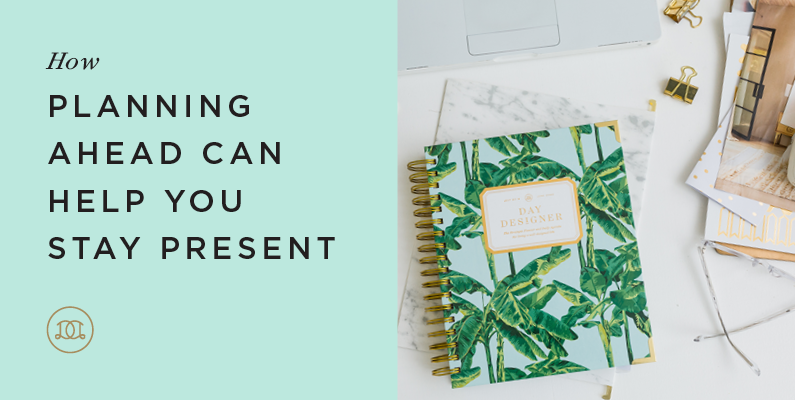 How Planning Ahead Can Help You Stay Present