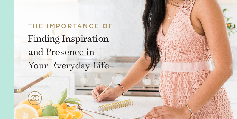 The Importance of Finding Inspiration and Presence in Your Everyday Life
