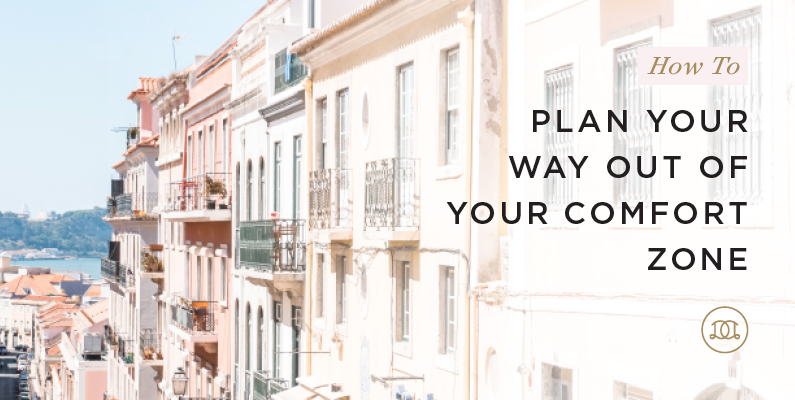 How to Plan Your Way Out of Your Comfort Zone