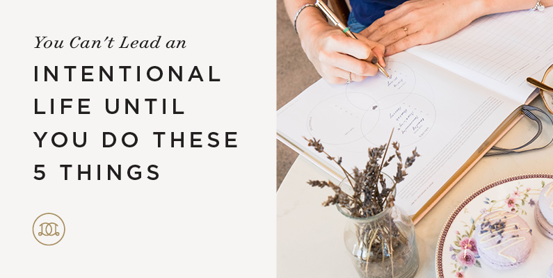You Can't Lead an Intentional Life Until You Do These 5 Things
