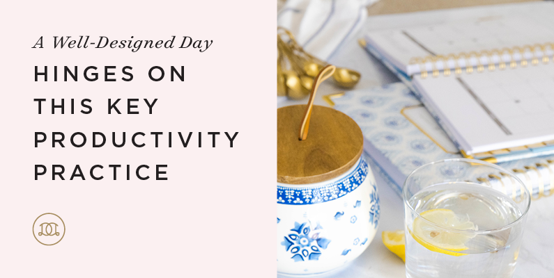 A Well-Designed Day Hinges On This Key Productivity Practice