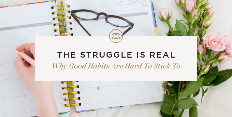 The Struggle Is Real – Why Good Habits Are Hard To Stick To