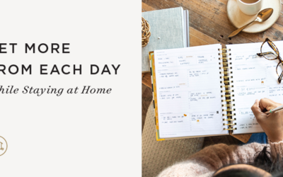 Get More From Each Day While Staying at Home