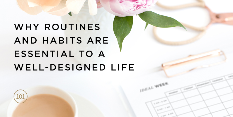 Why Routines and Habits are Essential to a Well-Designed Life