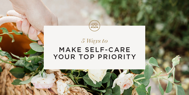 5 Ways to Make Self-Care Your Top Priority