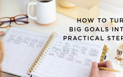 How to Turn Big Goals Into Practical Steps