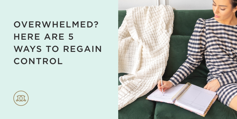 Overwhelmed? Here Are 5 Ways To Regain Control